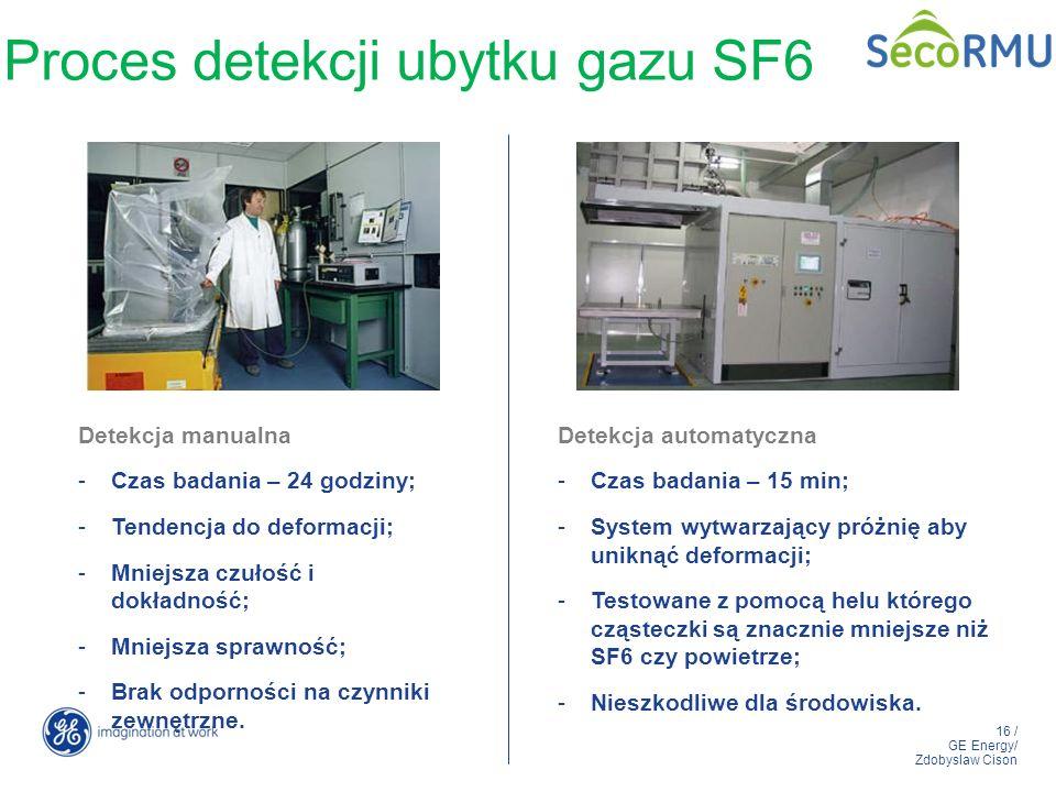 16 / GE Energy/ Zdobyslaw Cison Proces detekcji ubytku gazu SF6 Detekcja automatyczna -Czas badania – 15 min; -System wytwarzający próżnię aby uniknąć