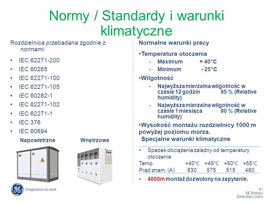 6 / GE Energy/ Zdobyslaw Cison Normy / Standardy i warunki klimatyczne Rozdzielnica przebadana zgodnie z normami: IEC 62271-200 IEC 60265 IEC 62271-10