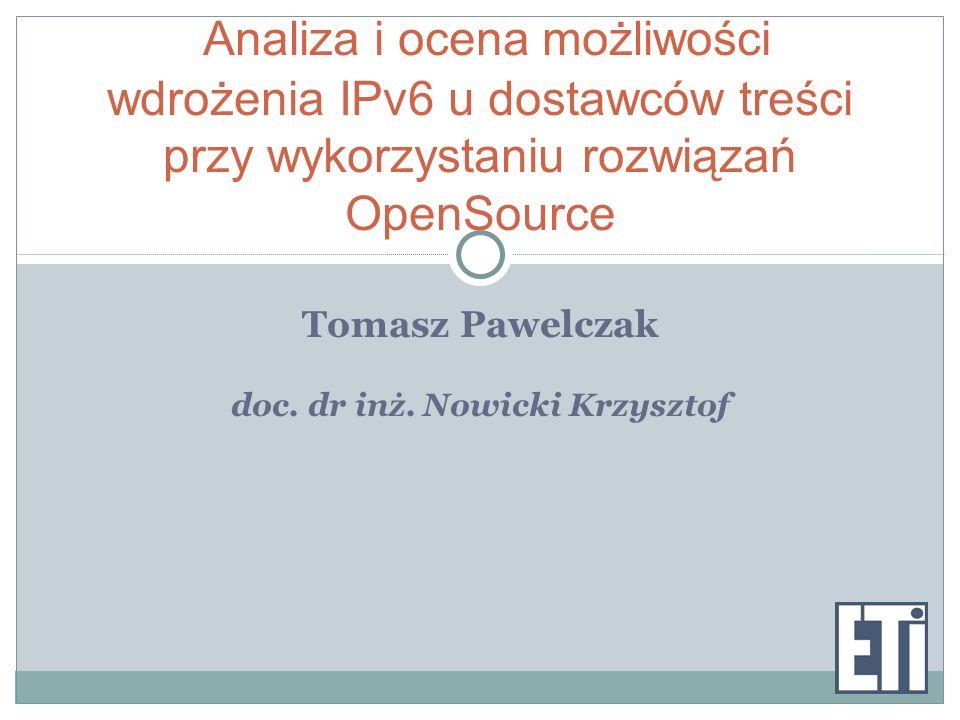 Cel pracy Przeanalizowanie możliwości zaistnienia dostawców treści (portale takie jak wp.pl, onet.pl, allegro.pl) w sieci IPv6 przy minimalnych nakładach finansowych i minimalnej ingerencji w istniejąca infrastrukturę, w oparciu o rozwiązania OpenSource.