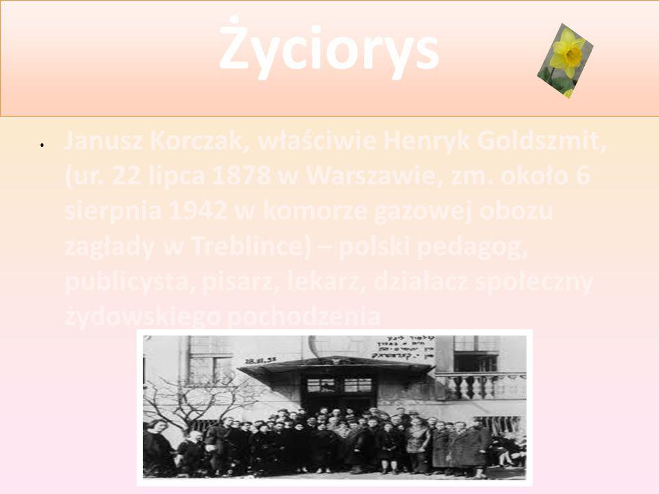 Życiorys Janusz Korczak, właściwie Henryk Goldszmit, (ur. 22 lipca 1878 w Warszawie, zm. około 6 sierpnia 1942 w komorze gazowej obozu zagłady w Trebl