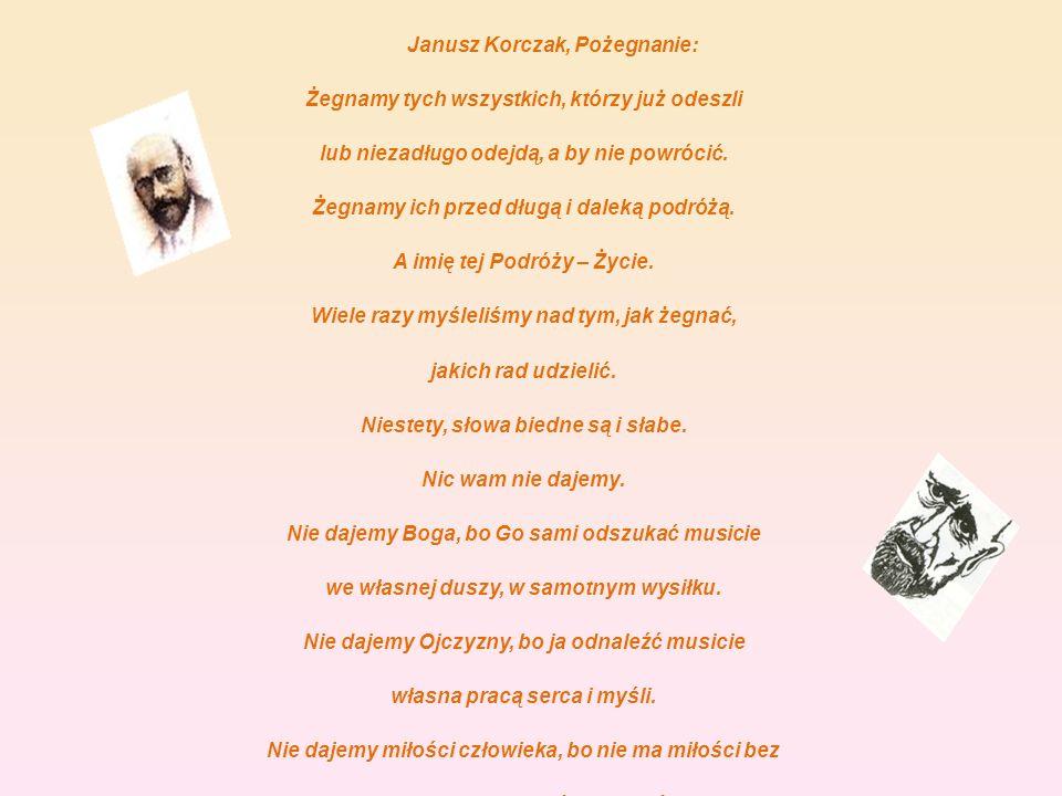Janusz Korczak, Pożegnanie: Żegnamy tych wszystkich, którzy już odeszli lub niezadługo odejdą, a by nie powrócić. Żegnamy ich przed długą i daleką pod