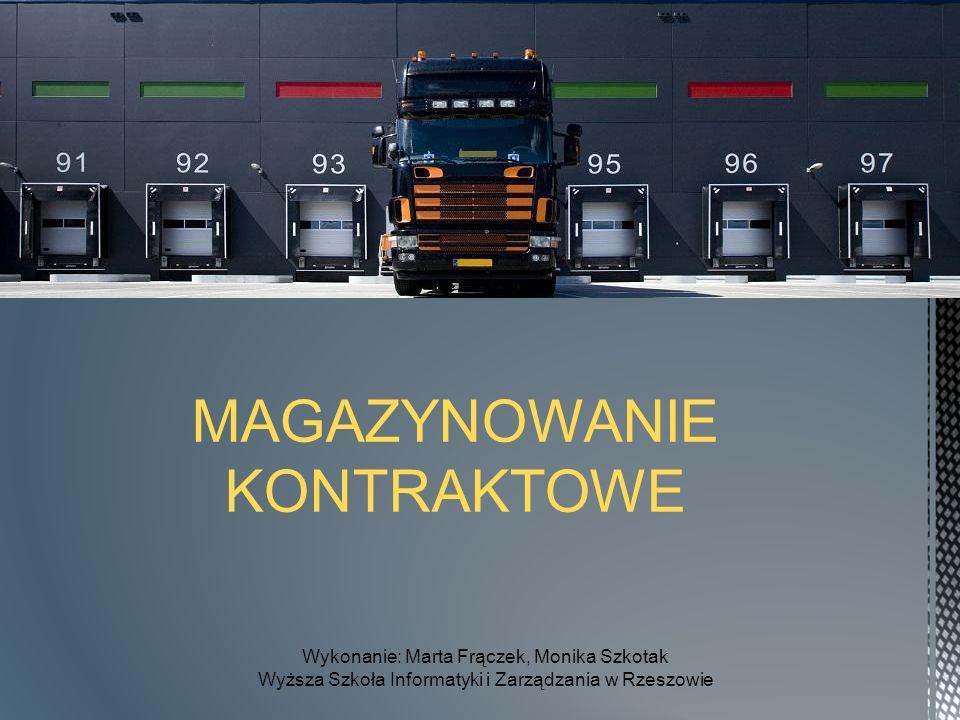 MAGAZYNOWANIE KONTRAKTOWE Wykonanie: Marta Frączek, Monika Szkotak Wyższa Szkoła Informatyki i Zarządzania w Rzeszowie
