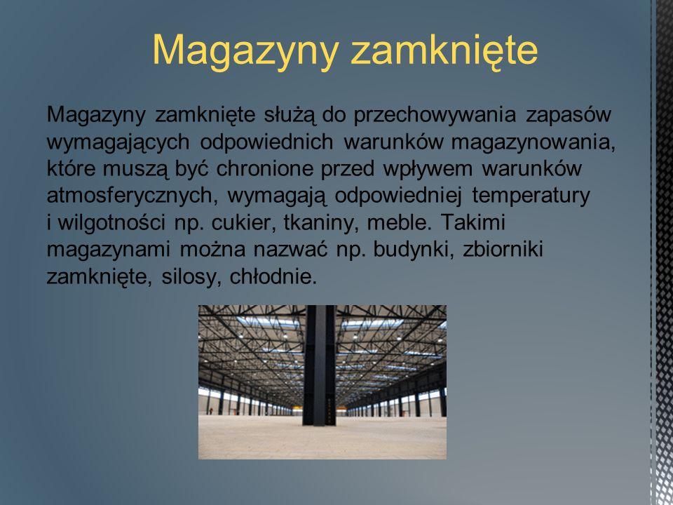 Magazyny zamknięte Magazyny zamknięte służą do przechowywania zapasów wymagających odpowiednich warunków magazynowania, które muszą być chronione przed wpływem warunków atmosferycznych, wymagają odpowiedniej temperatury i wilgotności np.