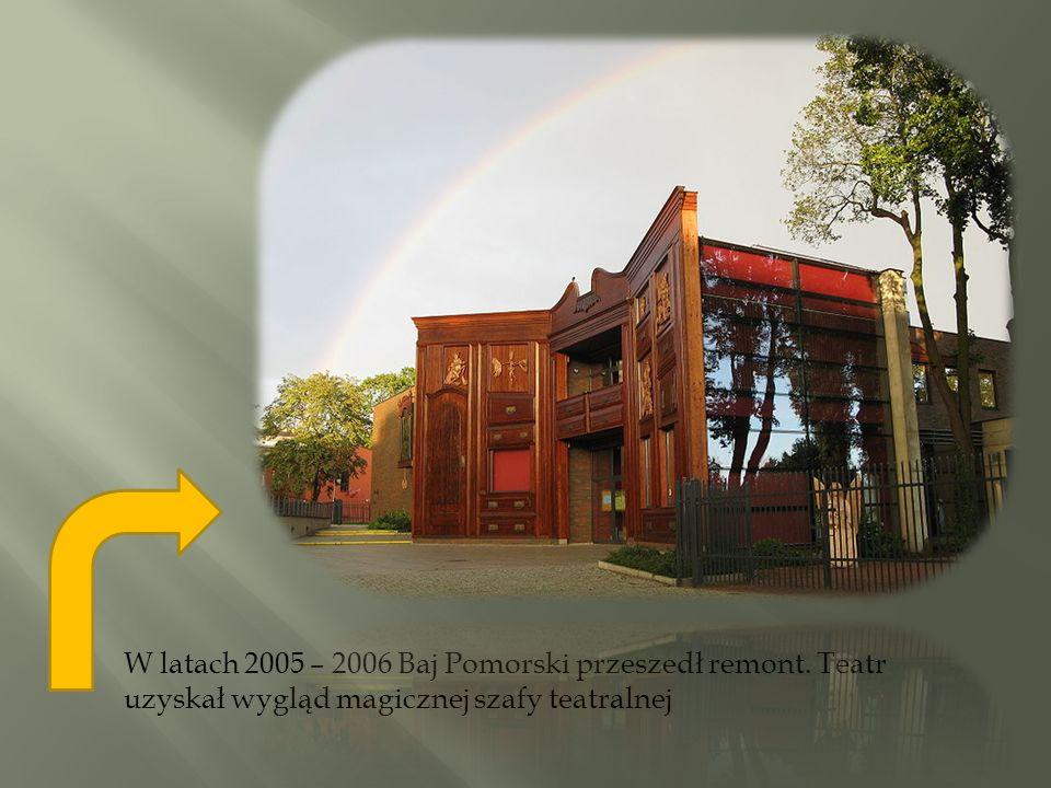 W latach 2005 – 2006 Baj Pomorski przeszedł remont. Teatr uzyskał wygląd magicznej szafy teatralnej