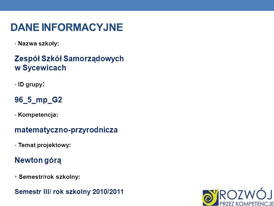 DANE INFORMACYJNE Nazwa szkoły: Zespół Szkół Samorządowych w Sycewicach ID grupy : 96_5_mp_G2 Kompetencja: matematyczno-przyrodnicza Temat projektowy: