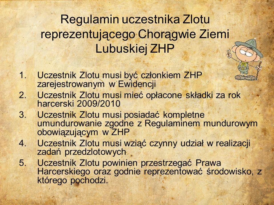 Regulamin uczestnika Zlotu reprezentującego Chorągwie Ziemi Lubuskiej ZHP 1.Uczestnik Zlotu musi być członkiem ZHP zarejestrowanym w Ewidencji 2.Uczes