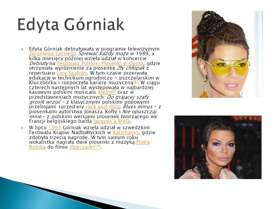 Edyta Górniak debiutowała w programie telewizyjnym Zbigniewa Górnego Śpiewać każdy może w 1989, a kilka miesięcy później wzięła udział w koncercie Deb