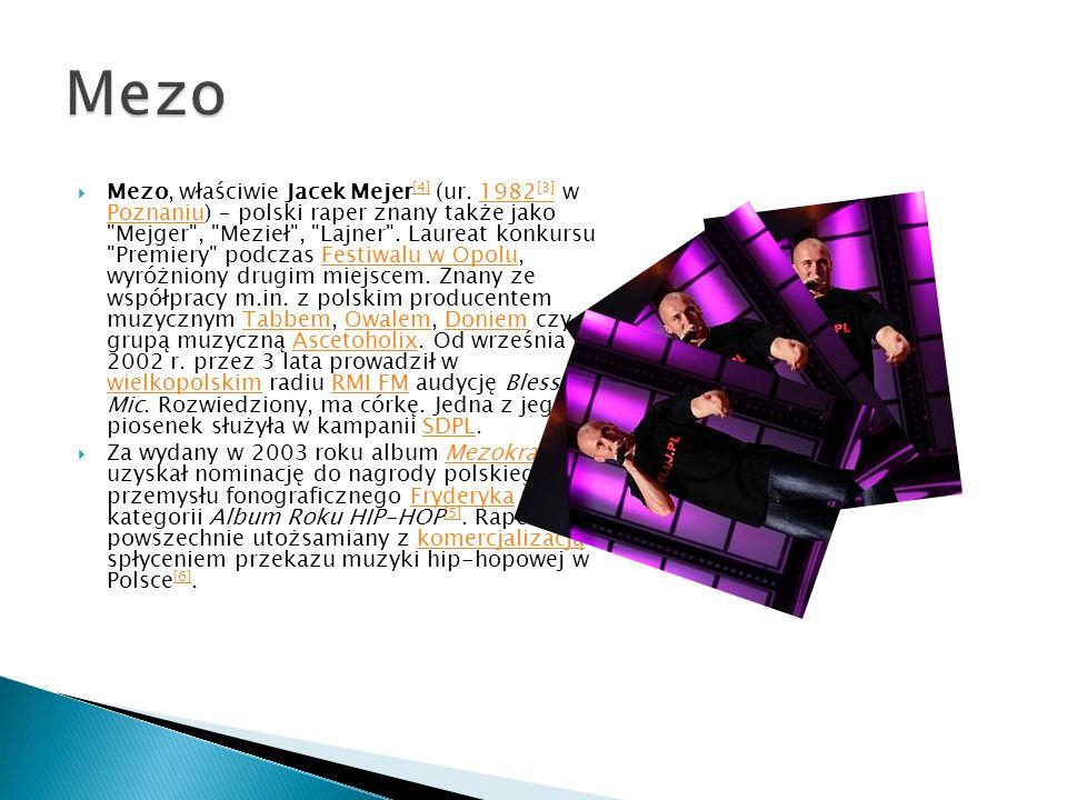 Mezo, właściwie Jacek Mejer [4] (ur. 1982 [3] w Poznaniu) – polski raper znany także jako