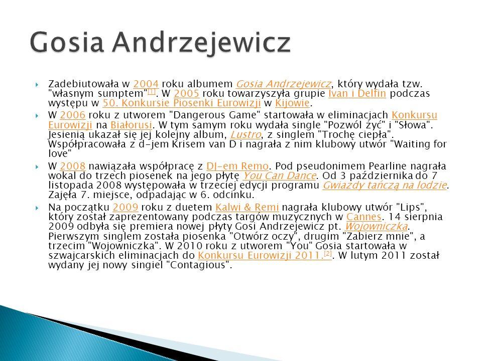 Zadebiutowała w 2004 roku albumem Gosia Andrzejewicz, który wydała tzw.