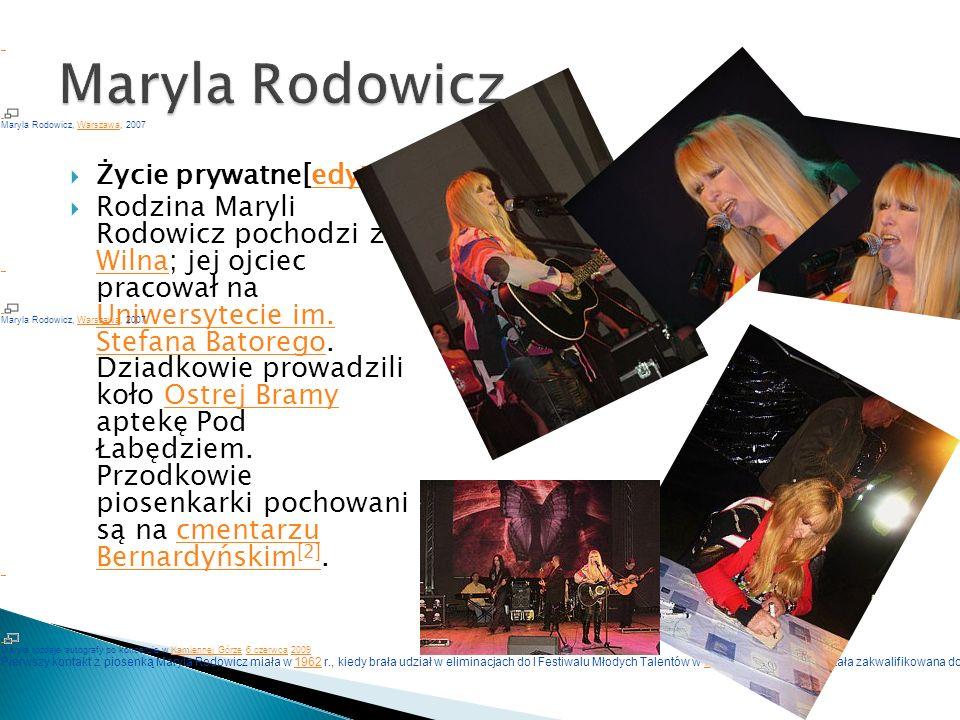 Życie prywatne[edytuj]edytuj Rodzina Maryli Rodowicz pochodzi z Wilna; jej ojciec pracował na Uniwersytecie im. Stefana Batorego. Dziadkowie prowadzil