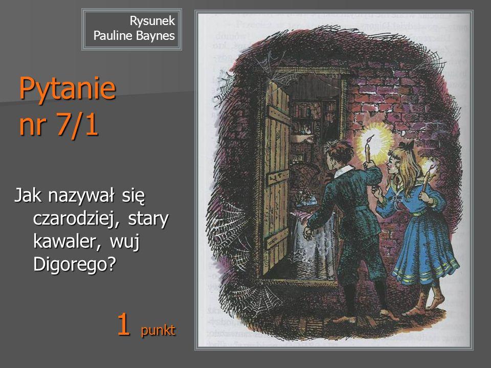 Rysunek Pauline Baynes Pytanie nr 7/1 Jak nazywał się czarodziej, stary kawaler, wuj Digorego? 1 punkt