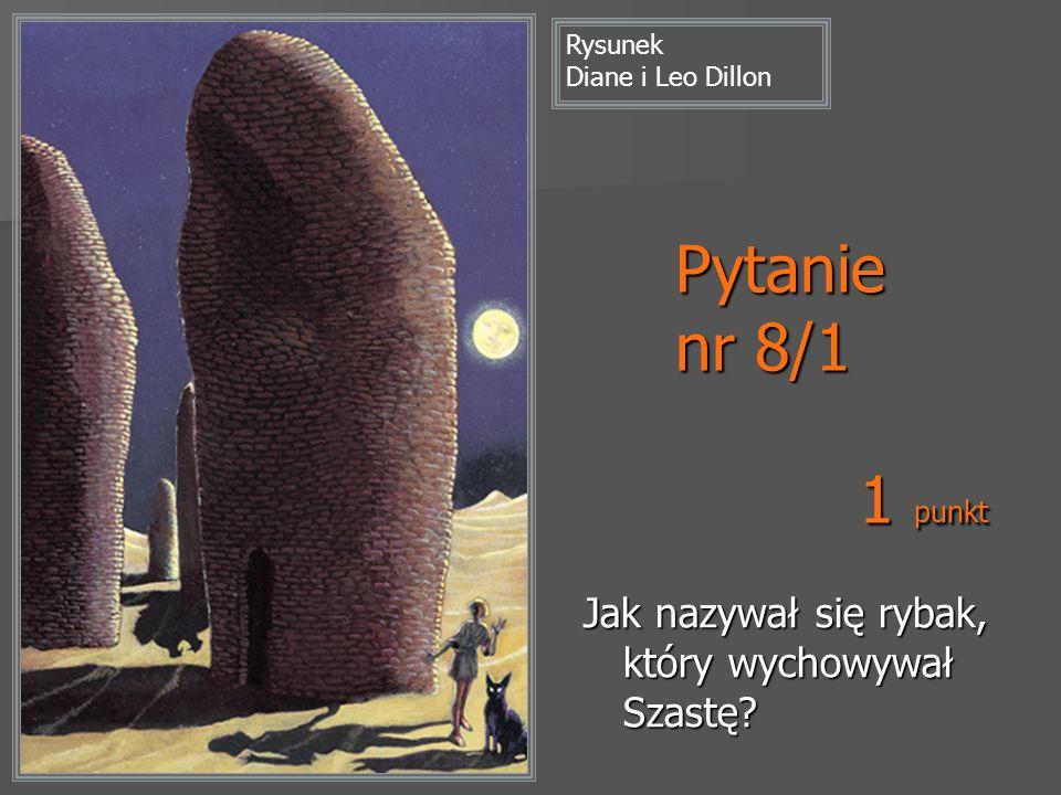 Pytanie nr 8/1 Jak nazywał się rybak, który wychowywał Szastę? Rysunek Diane i Leo Dillon 1 punkt