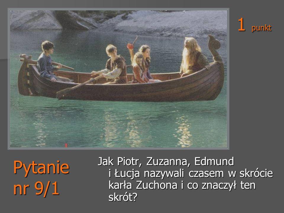 Pytanie nr 9/1 Jak Piotr, Zuzanna, Edmund i Łucja nazywali czasem w skrócie karła Zuchona i co znaczył ten skrót? 1 punkt