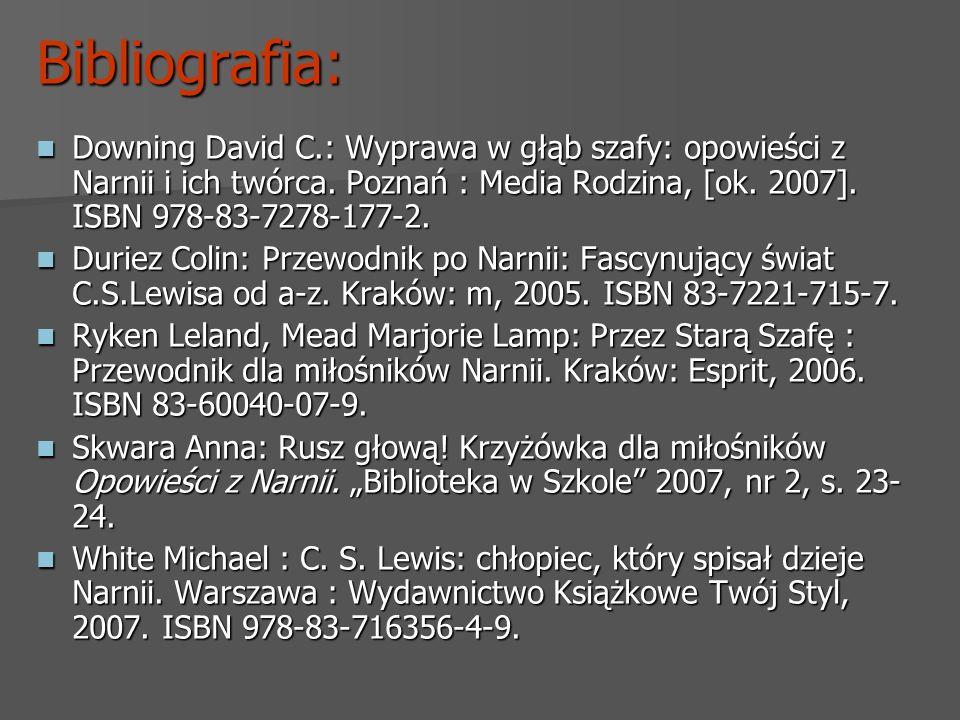 Bibliografia: Downing David C.: Wyprawa w głąb szafy: opowieści z Narnii i ich twórca. Poznań : Media Rodzina, [ok. 2007]. ISBN 978-83-7278-177-2. Dow