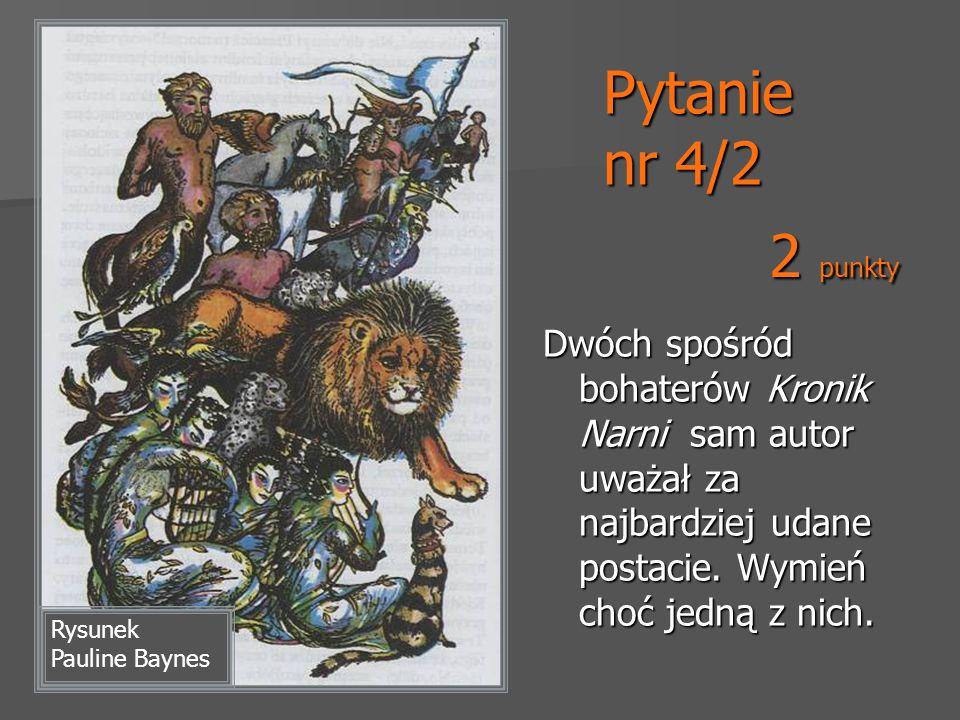 Pytanie nr 4/2 Dwóch spośród bohaterów Kronik Narni sam autor uważał za najbardziej udane postacie. Wymień choć jedną z nich. Rysunek Pauline Baynes 2