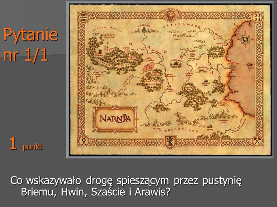 Pytanie nr 1/1 Co wskazywało drogę spieszącym przez pustynię Briemu, Hwin, Szaście i Arawis? 1 punkt