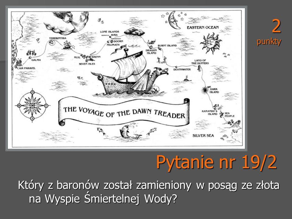 Pytanie nr 19/2 Który z baronów został zamieniony w posąg ze złota na Wyspie Śmiertelnej Wody? 2 punkty
