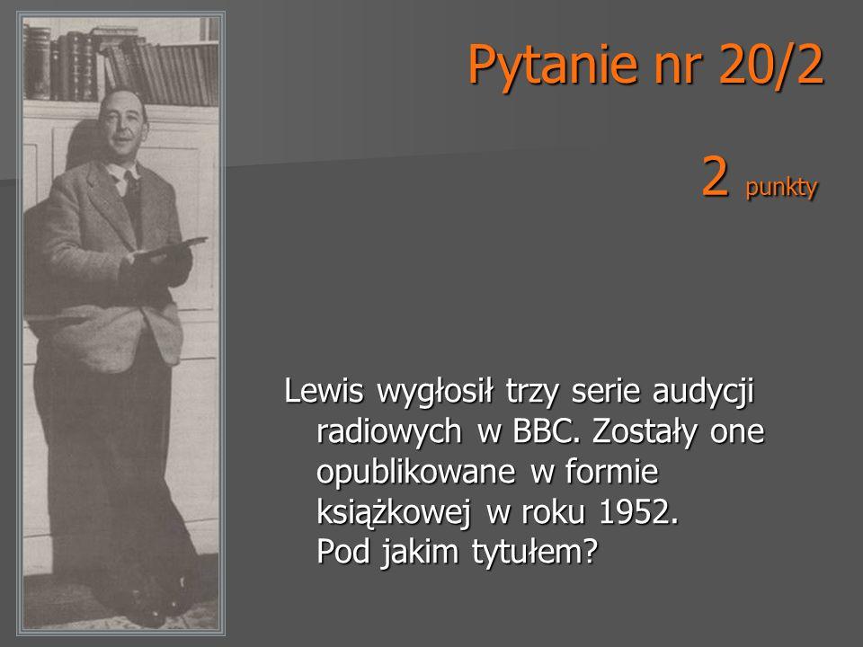 Pytanie nr 20/2 Lewis wygłosił trzy serie audycji radiowych w BBC. Zostały one opublikowane w formie książkowej w roku 1952. Pod jakim tytułem? 2 punk