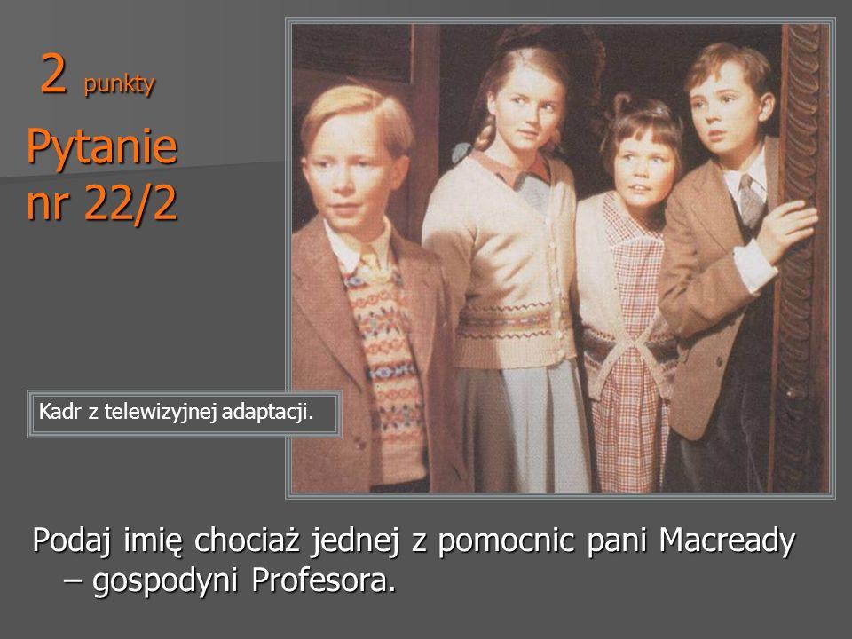 Pytanie nr 22/2 Podaj imię chociaż jednej z pomocnic pani Macready – gospodyni Profesora. Kadr z telewizyjnej adaptacji. 2 punkty