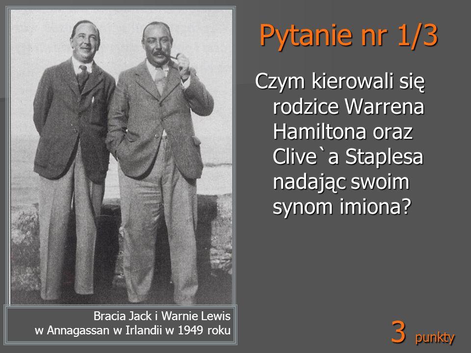 Pytanie nr 1/3 Czym kierowali się rodzice Warrena Hamiltona oraz Clive`a Staplesa nadając swoim synom imiona? Bracia Jack i Warnie Lewis w Annagassan