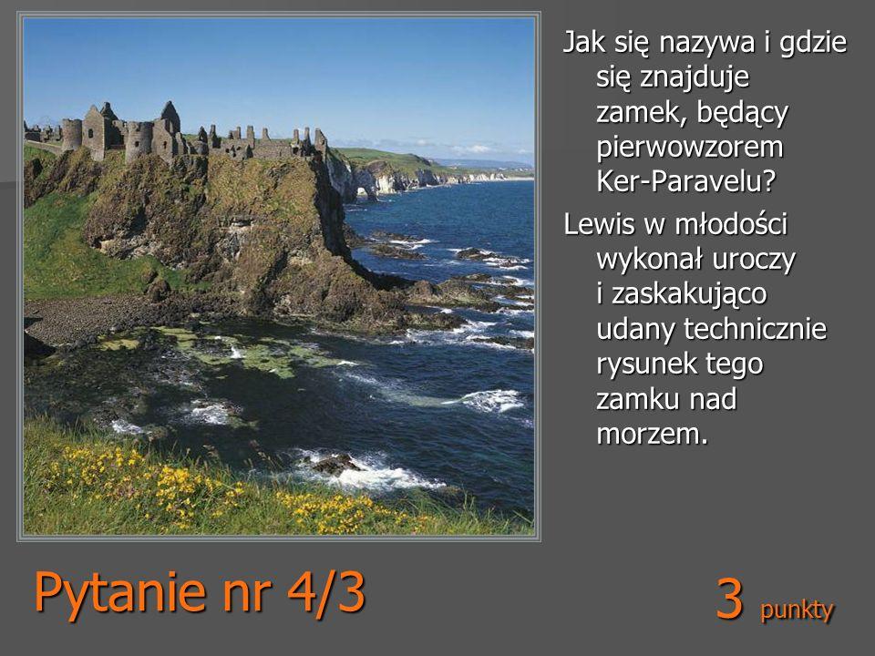 Pytanie nr 4/3 Jak się nazywa i gdzie się znajduje zamek, będący pierwowzorem Ker-Paravelu? Lewis w młodości wykonał uroczy i zaskakująco udany techni