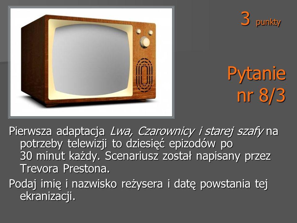 Pytanie nr 8/3 Pierwsza adaptacja Lwa, Czarownicy i starej szafy na potrzeby telewizji to dziesięć epizodów po 30 minut każdy. Scenariusz został napis