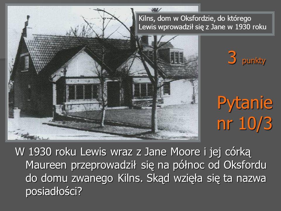 Kilns, dom w Oksfordzie, do którego Lewis wprowadził się z Jane w 1930 roku 3 punkty Pytanie nr 10/3 W 1930 roku Lewis wraz z Jane Moore i jej córką M