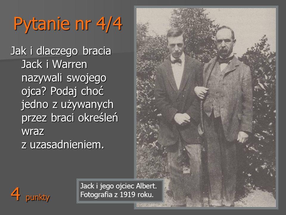Pytanie nr 4/4 Jak i dlaczego bracia Jack i Warren nazywali swojego ojca? Podaj choć jedno z używanych przez braci określeń wraz z uzasadnieniem. 4 pu