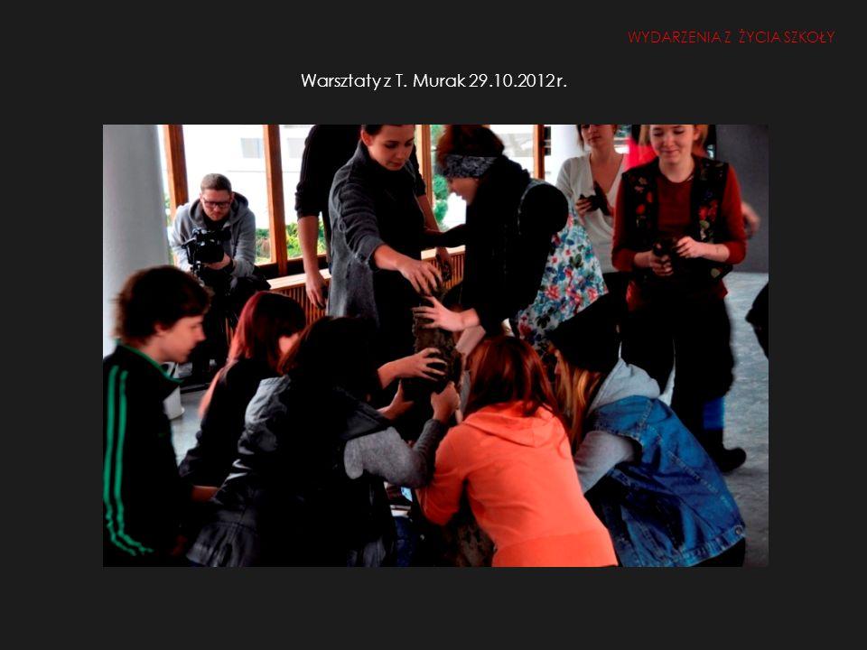 Warsztaty z T. Murak 29.10.2012 r. WYDARZENIA Z ŻYCIA SZKOŁY