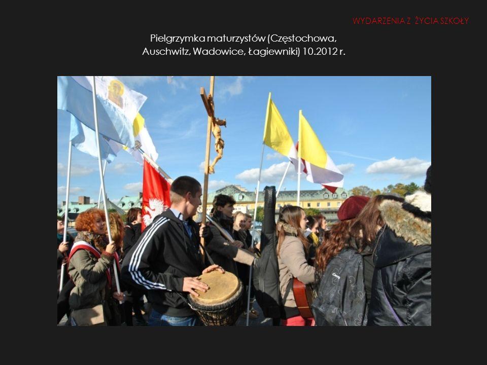 Pielgrzymka maturzystów (Częstochowa, Auschwitz, Wadowice, Łagiewniki) 10.2012 r. WYDARZENIA Z ŻYCIA SZKOŁY