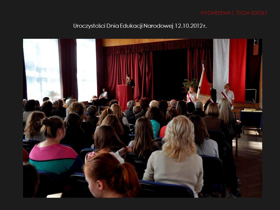Uroczystości Dnia Edukacji Narodowej 12.10.2012 r. WYDARZENIA Z ŻYCIA SZKOŁY