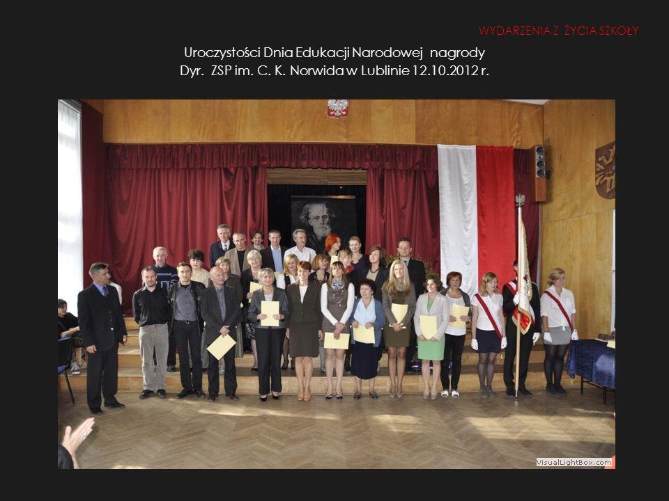 Uroczystości Dnia Edukacji Narodowej nagrody Dyr. ZSP im. C. K. Norwida w Lublinie 12.10.2012 r. WYDARZENIA Z ŻYCIA SZKOŁY