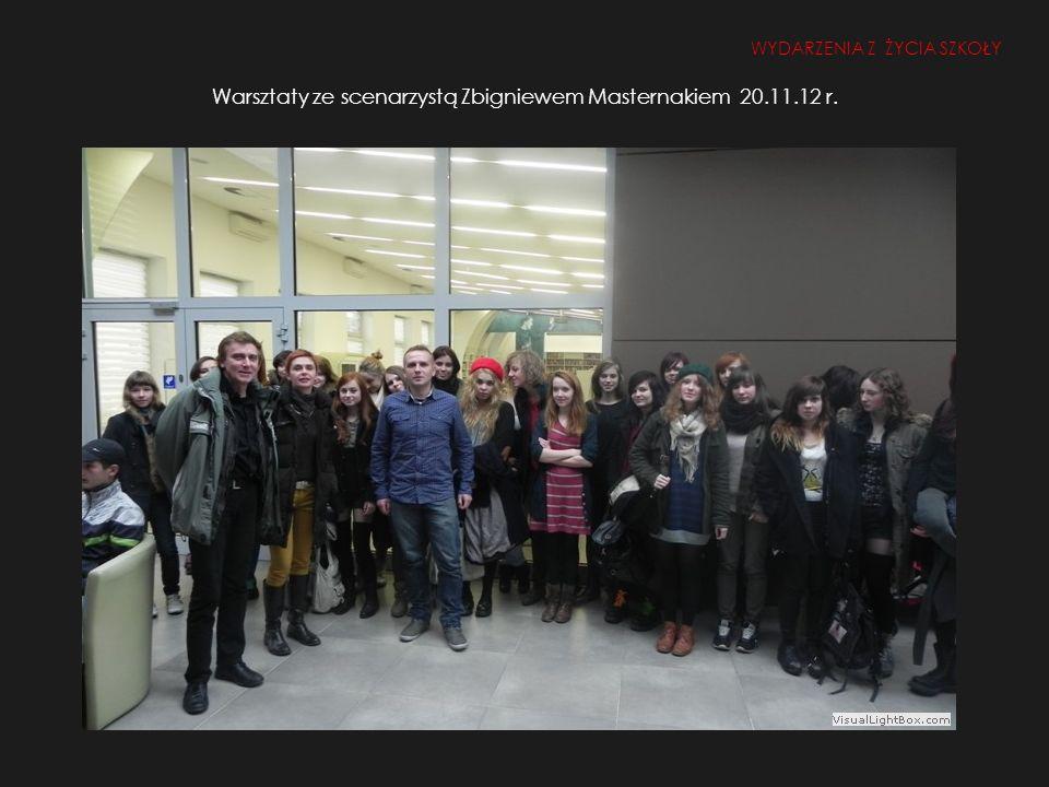 Warsztaty ze scenarzystą Zbigniewem Masternakiem 20.11.12 r. WYDARZENIA Z ŻYCIA SZKOŁY