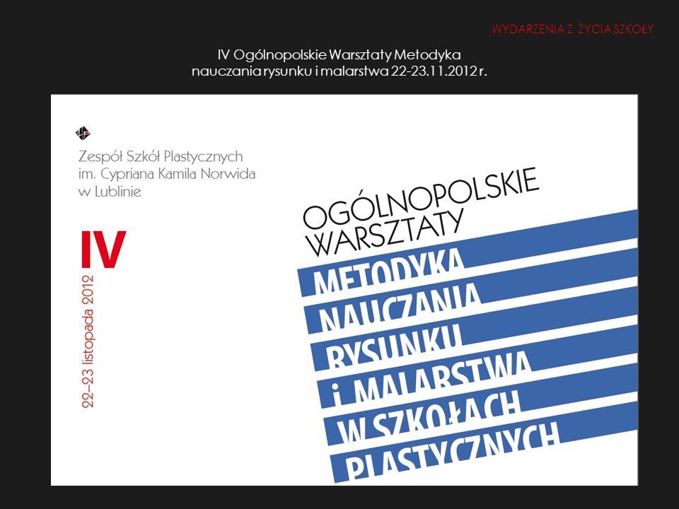 IV Ogólnopolskie Warsztaty Metodyka nauczania rysunku i malarstwa 22-23.11.2012 r.