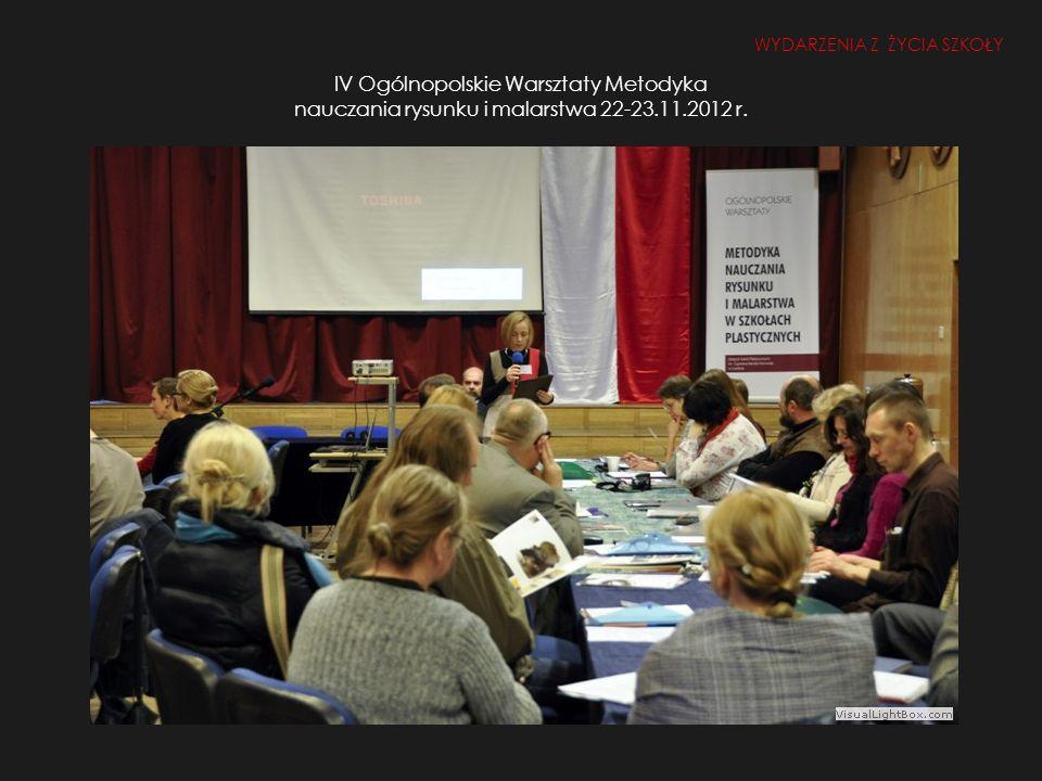 IV Ogólnopolskie Warsztaty Metodyka nauczania rysunku i malarstwa 22-23.11.2012 r. WYDARZENIA Z ŻYCIA SZKOŁY