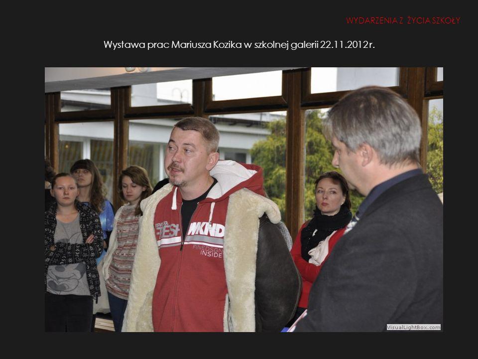 Wystawa prac Mariusza Kozika w szkolnej galerii 22.11.2012 r. WYDARZENIA Z ŻYCIA SZKOŁY