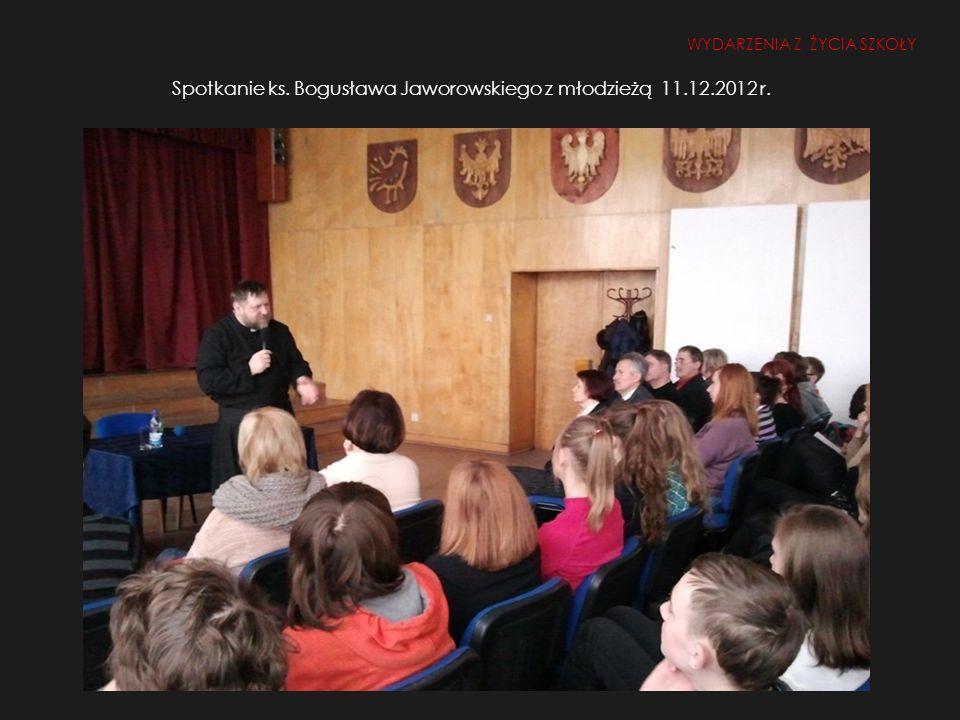 Spotkanie ks. Bogusława Jaworowskiego z młodzieżą 11.12.2012 r. WYDARZENIA Z ŻYCIA SZKOŁY