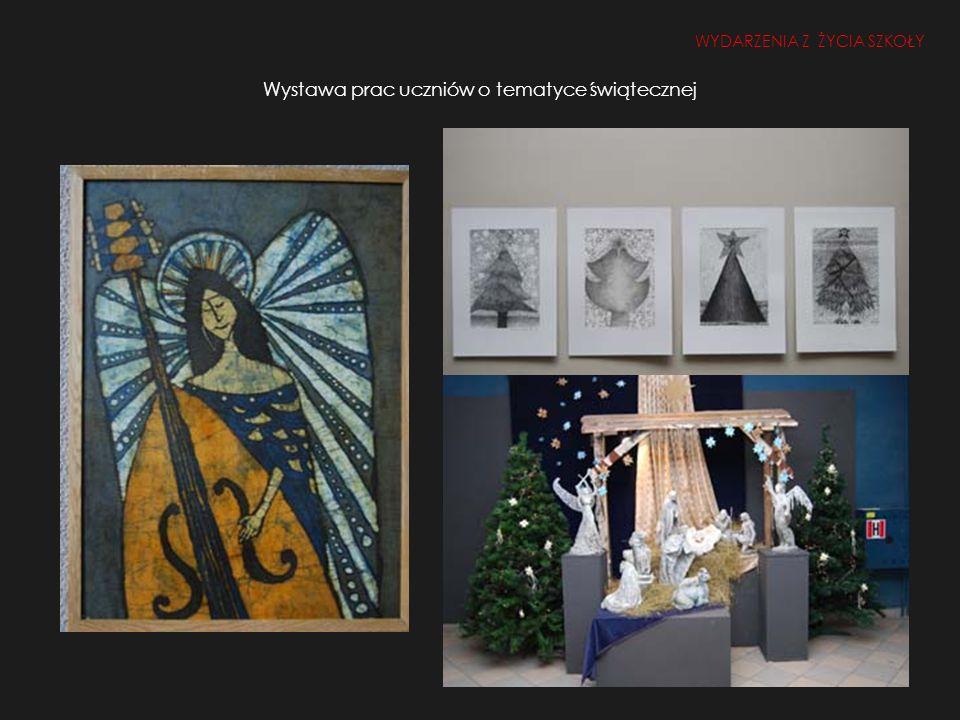 Wystawa prac uczniów o tematyce świątecznej WYDARZENIA Z ŻYCIA SZKOŁY
