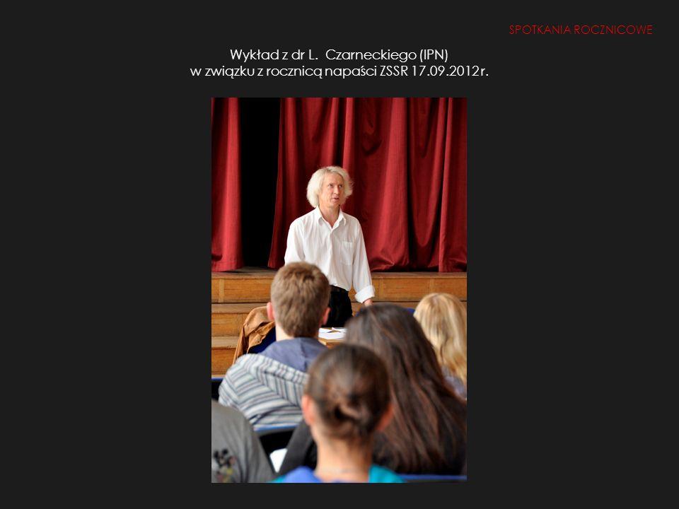 Wykład z dr L. Czarneckiego (IPN) w związku z rocznicą napaści ZSSR 17.09.2012 r. Spotkania rocznicowe SPOTKANIA ROCZNICOWE