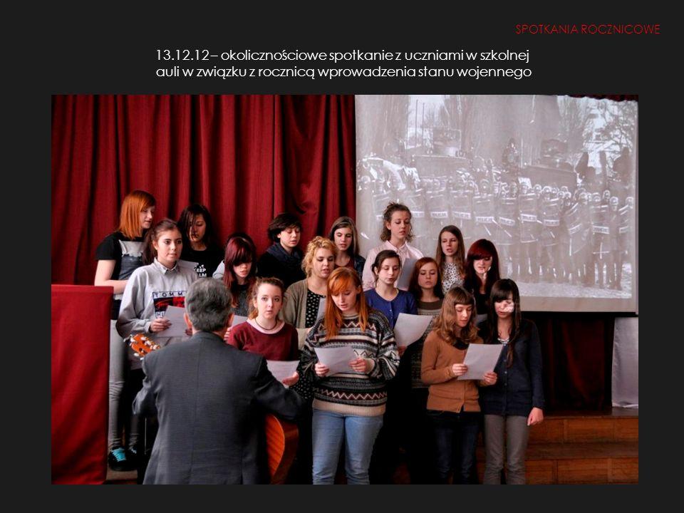 13.12.12 – okolicznościowe spotkanie z uczniami w szkolnej auli w związku z rocznicą wprowadzenia stanu wojennego SPOTKANIA ROCZNICOWE