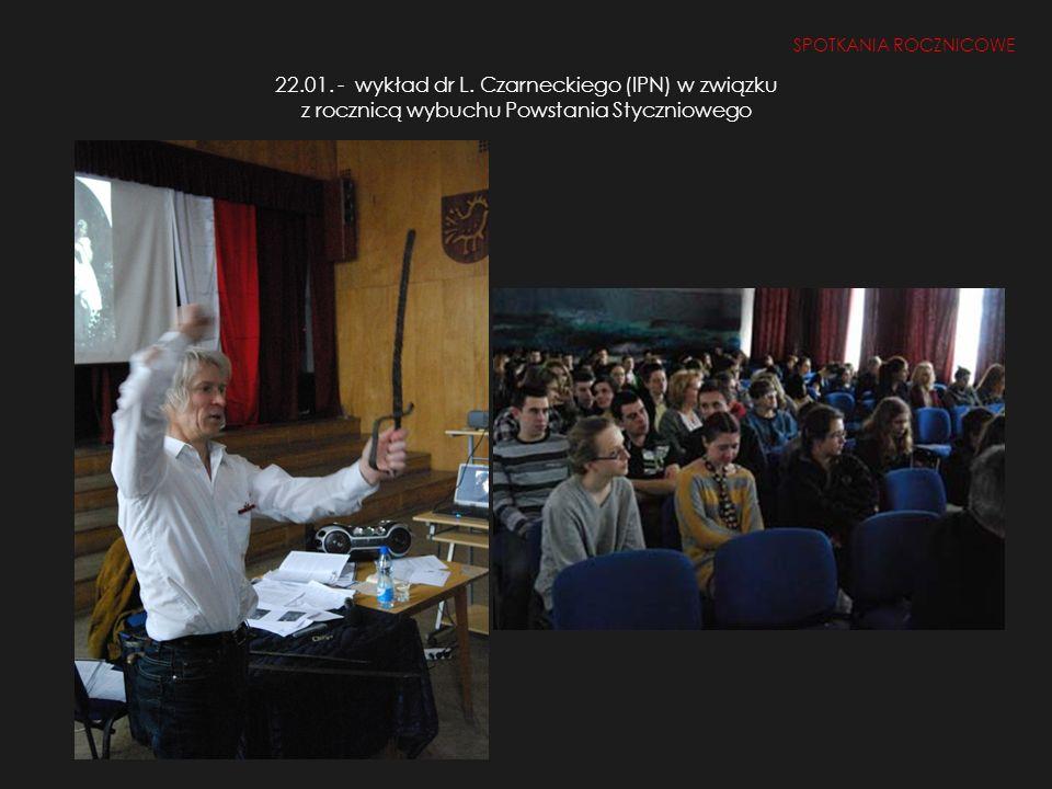 22.01. - wykład dr L. Czarneckiego (IPN) w związku z rocznicą wybuchu Powstania Styczniowego SPOTKANIA ROCZNICOWE