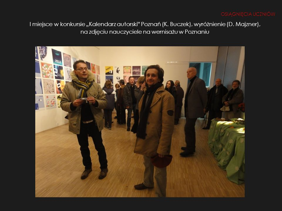 I miejsce w konkursie Kalendarz autorski Poznań (K. Buczek), wyróżnienie (D. Majzner), na zdjęciu nauczyciele na wernisażu w Poznaniu OSIĄGNIĘCIA UCZN