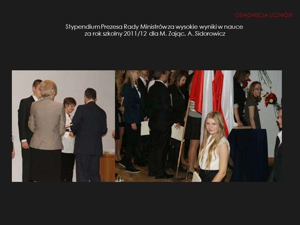 Stypendium Prezesa Rady Ministrów za wysokie wyniki w nauce za rok szkolny 2011/12 dla M. Zając, A. Sidorowicz OSIĄGNIĘCIA UCZNIÓW B. Weber