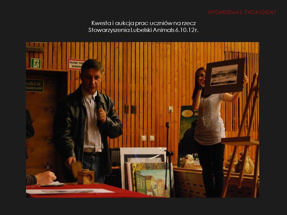 Kwesta i aukcja prac uczniów na rzecz Stowarzyszenia Lubelski Animals 6.10.12 r. WYDARZENIA Z ŻYCIA SZKOŁY