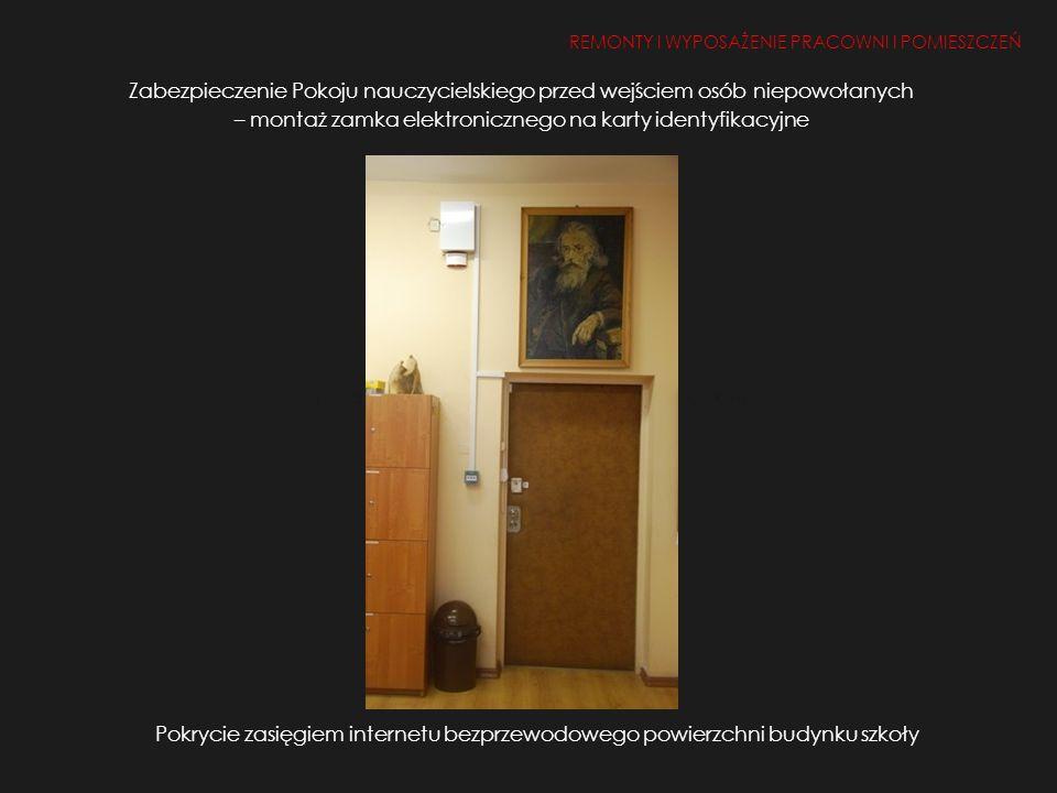 Zabezpieczenie Pokoju nauczycielskiego przed wejściem osób niepowołanych – montaż zamka elektronicznego na karty identyfikacyjne REMONTY I WYPOSAŻENIE PRACOWNI I POMIESZCZEŃ 1.Remont i doposażenie pracowni i pomieszczeń 2, 50, 26 Pokrycie zasięgiem internetu bezprzewodowego powierzchni budynku szkoły
