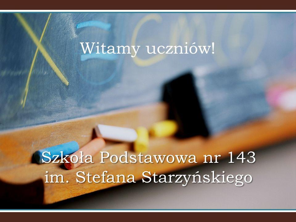Witamy uczniów! Szkoła Podstawowa nr 143 im. Stefana Starzyńskiego