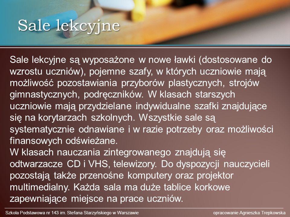 Sale lekcyjne Szkoła Podstawowa nr 143 im. Stefana Starzyńskiego w Warszawie opracowanie Agnieszka Trepkowska Sale lekcyjne są wyposażone w nowe ławki
