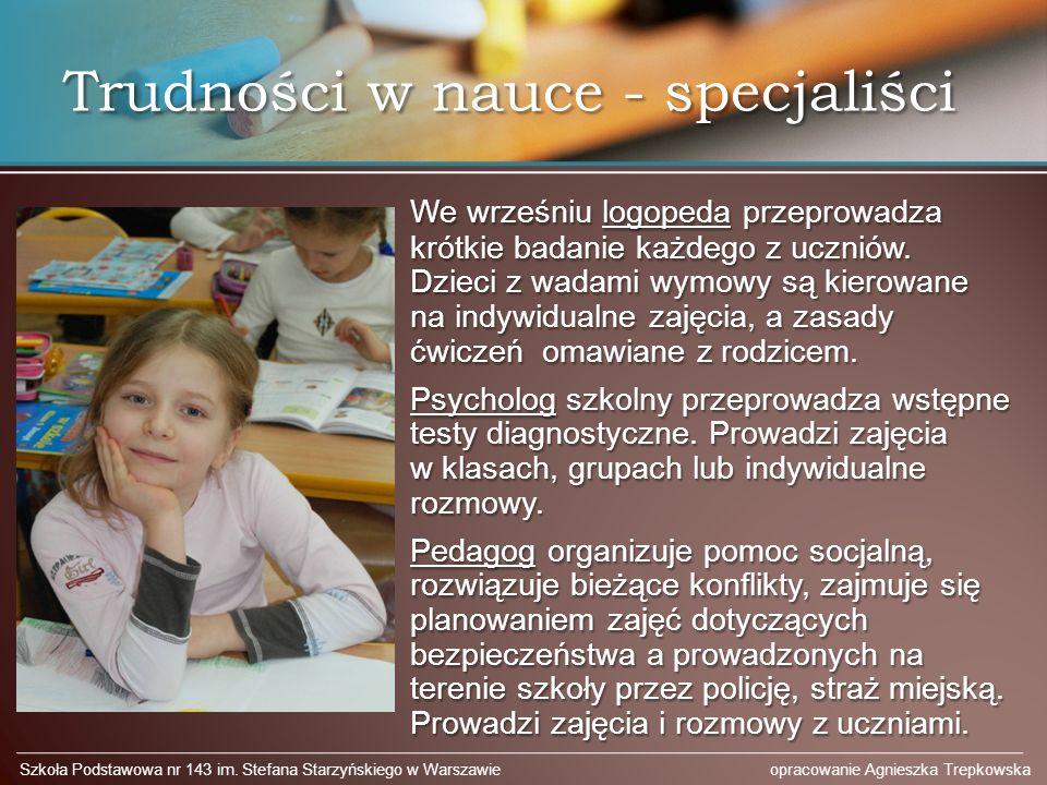 Trudności w nauce - specjaliści We wrześniu logopeda przeprowadza krótkie badanie każdego z uczniów. Dzieci z wadami wymowy są kierowane na indywidual