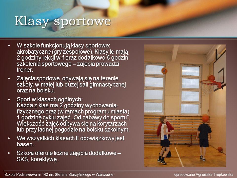 Klasy sportowe W szkole funkcjonują klasy sportowe: akrobatyczne (gry zespołowe). Klasy te mają 2 godziny lekcji w-f oraz dodatkowo 6 godzin szkolenia