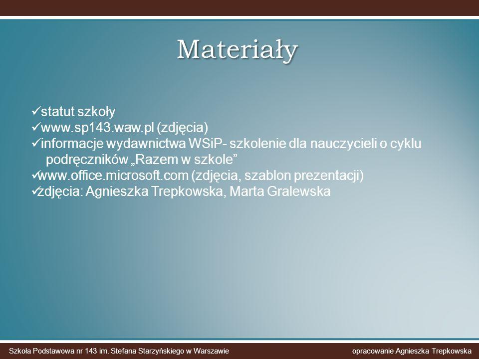 Materiały statut szkoły www.sp143.waw.pl (zdjęcia) informacje wydawnictwa WSiP- szkolenie dla nauczycieli o cyklu podręczników Razem w szkole www.offi